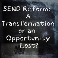 SEND reforms: Transformation or Missed Opportunity?