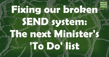 Fixing our broken SEND system: The next Minister's 'To Do' list
