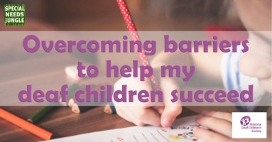Overcoming barriers to help my deaf children succeed