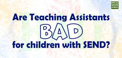 Are Teaching Assistants bad for children with SEND?