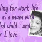 Struggling for work-life balance as a mum with a disabled child - and a career I love