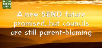 A new SEND future promised…but councils are still  parent-blaming