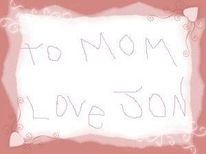 To mom love jon