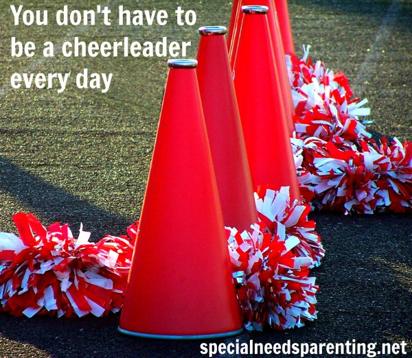 You Don't Have to Be a Cheerleader Every Day {SpecialNeedsParenting.net}