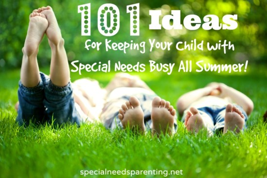 101 Ideas for Keeping Your Child with Special Needs Busy All Summer - specialneedsparenting.net