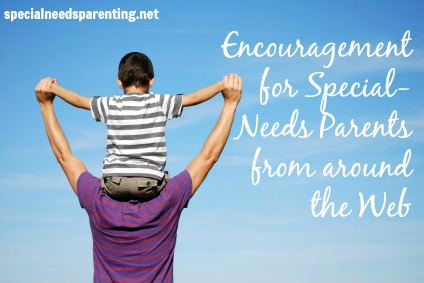 Links to encouraging posts for special needs parents - specialneedsparenting.net