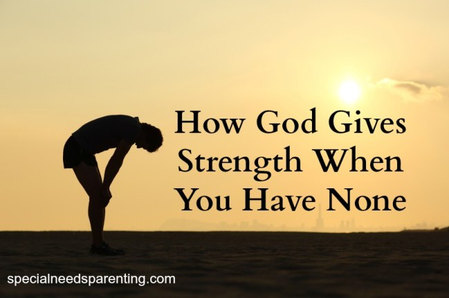 Strength When You Have None - specialneedsparenting.net