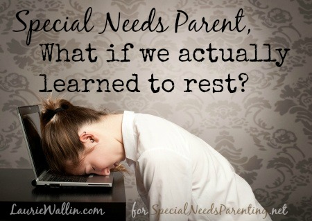 special needs parents rest - laurie wallin