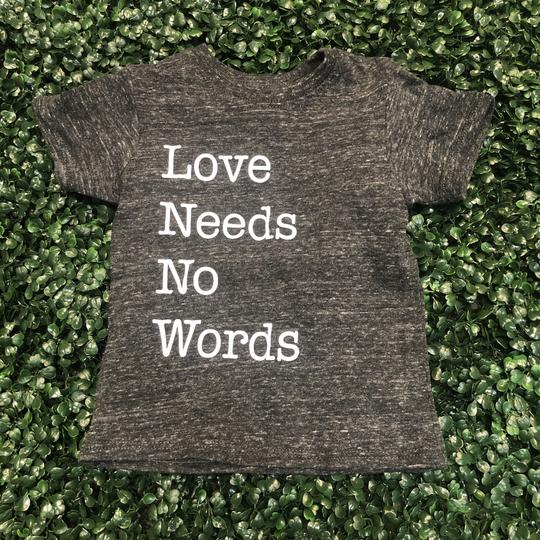 Love Needs No Words TEE SHIRT – Toddler, Youth and Adult Sizes