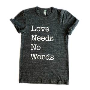 Love Needs No Words Adult Tee