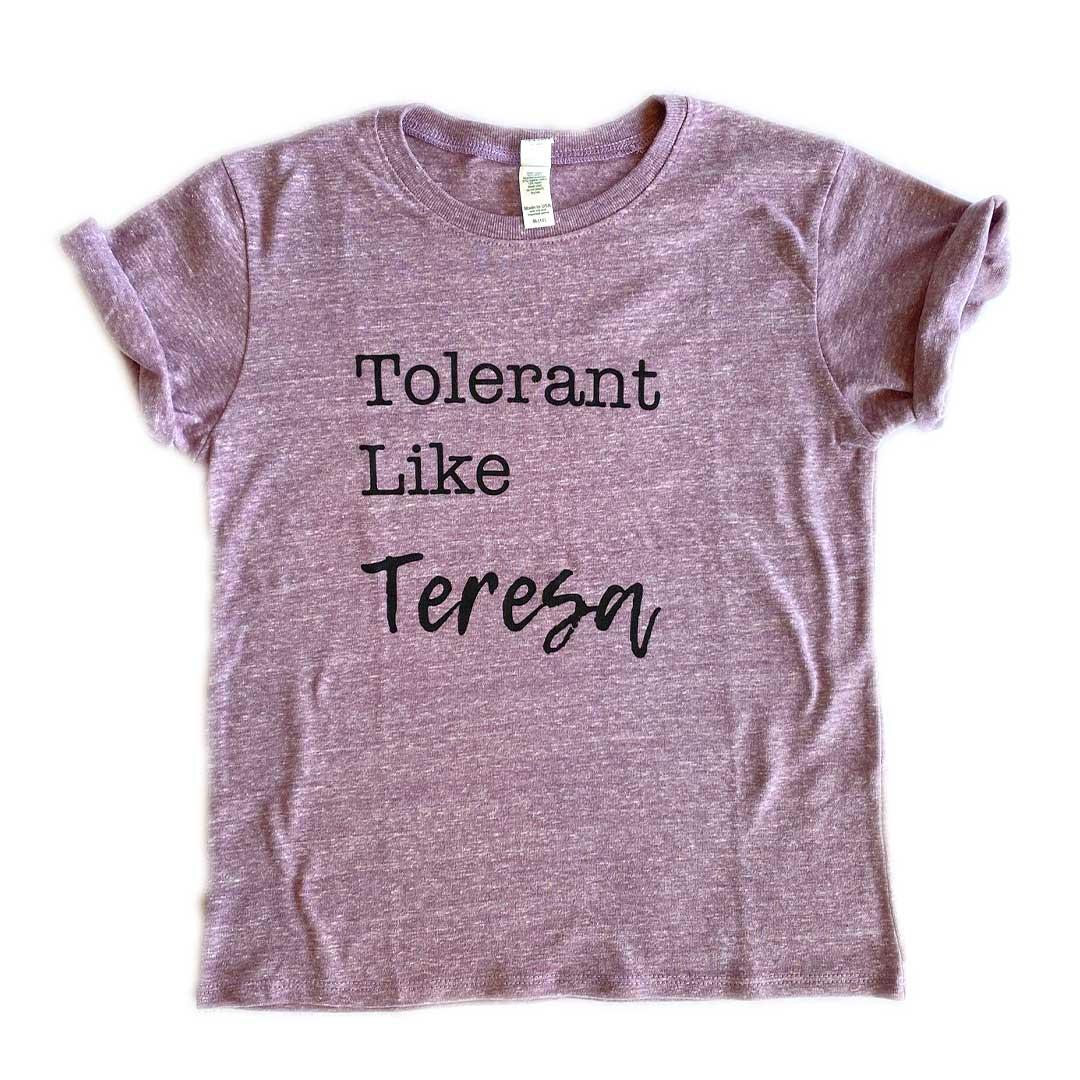 Tolerant Like Teresa Tee – Toddler/Youth