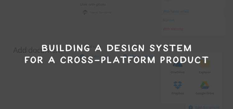 Building a Design System for a Cross-platform Product