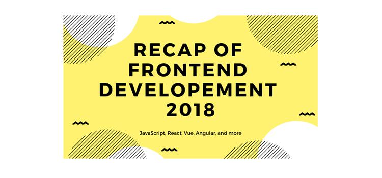 A Recap of Frontend Development in 2018