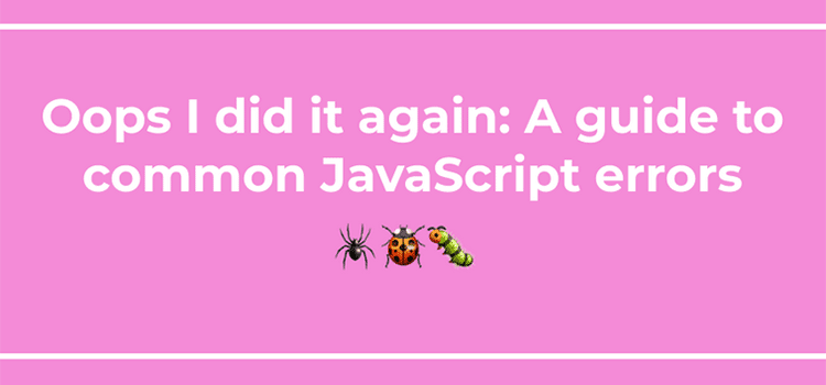 Oops, I did it again: A guide to debugging common JavaScript errors