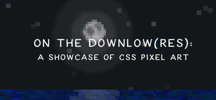 On the Downlow(res): A Showcase of CSS Pixel Art