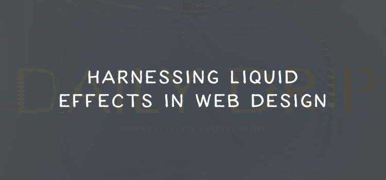 Harnessing Liquid Effects in Web Design