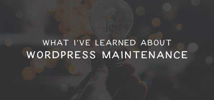 What I've Learned About WordPress Maintenance