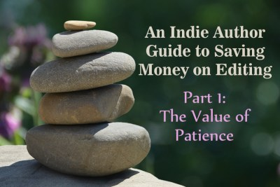 An Indie Author Guide to Saving Money on Editing—Part 1: The Value of Patience