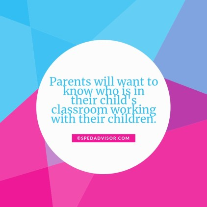 Parents will want to know who is in their child's classroom working with their children.