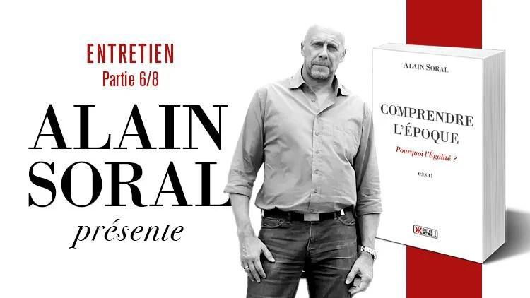 Comprendre l'époque : entretien avec Alain Soral (partie 6/8)