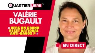 QL30 – Vers un Grand Reset national anti-Davos ? – Avec Valérie Bugault
