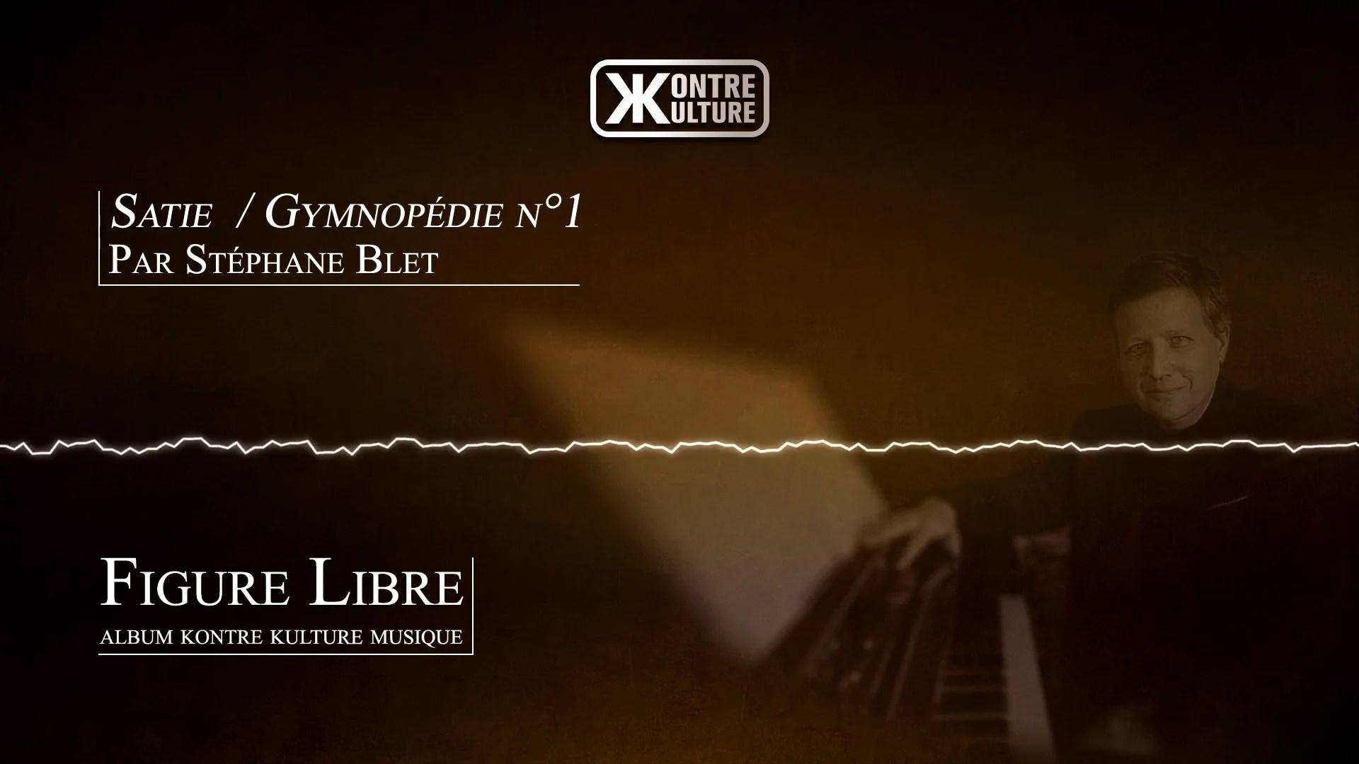 Kontre Kulture musique présente Gymnopédie n°1 de Satie par Stéphane Blet