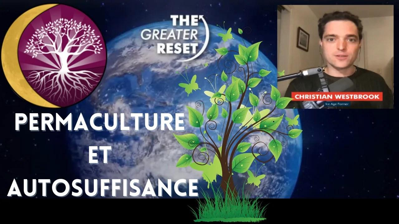 The Greater Reset Jour 3 : Permacutlure et Autosuffisance | Avec Christian Westbrook