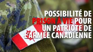 UN PATRIOTE DE L'ARMÉE CANADIENNE RISQUE LA PRISON À VIE POUR SES OPINIONS