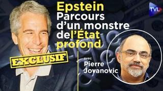 Epstein – Parcours d'un monstre de l'Etat profond – Pierre Jovanovic sur TVL