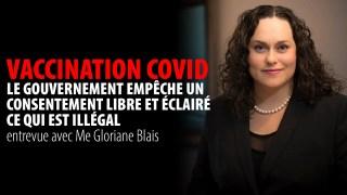 VACCIN COVID: AUCUN CONSENTEMENT LIBRE ET ÉCLAIRÉ – ENTREVUE AVEC Me GLORIANE BLAIS