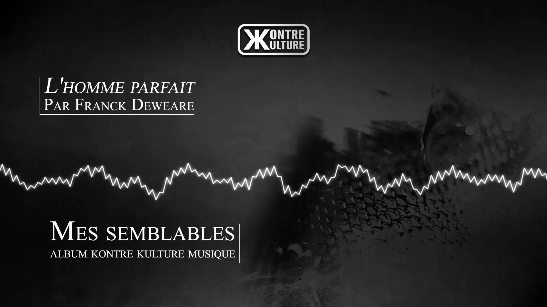 Kontre Kulture Musique présente L'homme parfait de Franck Deweare