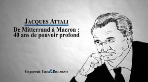 Jacques Attali – De Mitterrand à Macron : 40 ans de pouvoir profond  (extrait gratuit)