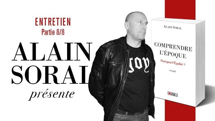 Comprendre l'époque : entretien avec Alain Soral (partie 8/8)