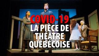 COVID-19: LA PIÈCE DE THÉÂTRE VERSION QUÉBÉCOISE