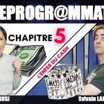 La Déprogrammation – Chapitre 5 – « L'ENFER DU CASH »