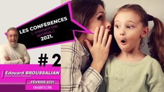 Conférences vraiment très secrètes – Février 2021 – Dr Edouard Broussalian