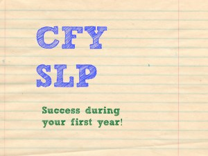 5 Tips for Success During Your First Year as an SLP CFY