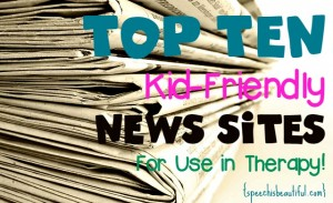 Top Ten Kid-friendly News Websites for Use in Therapy