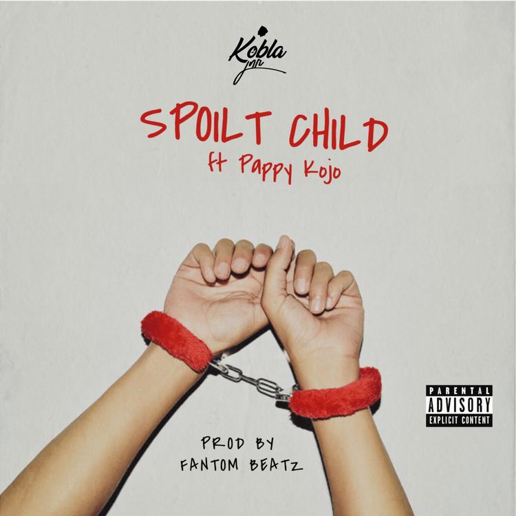 Kobla Jnr - SPOILT CHILD ft Pappy Kojo (prod. by Fantom Beatz)