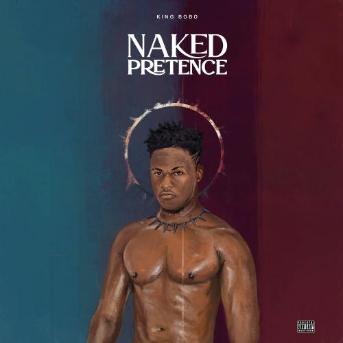 King Bobo - NAKED PRETENCE EP (Full EP Zip)