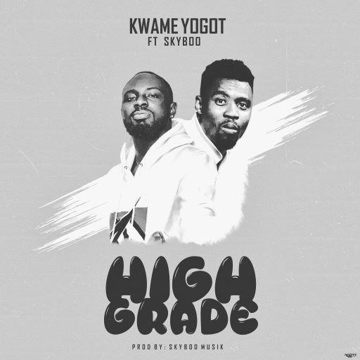 Kwame Yogot - HIGH GRADE ft Skyboo speedmusicgh
