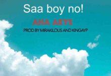 Saa Boy No - AHA AKYE (prod. by Mirakulous Beatz & King AYP) speedmusicgh