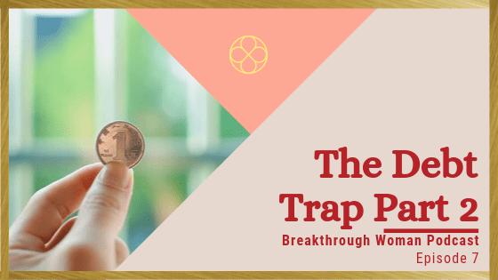 Episode 7: The Debt Trap Part 2
