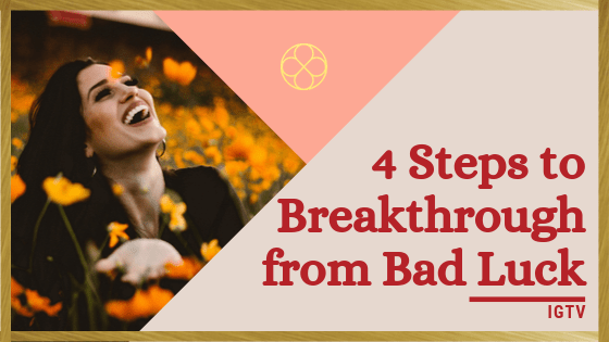 4 Steps to Breakthrough from Bad Luck