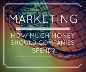 How much money should companies spend on marketing?