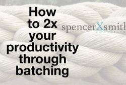 How to double (2x) your productivity through batching