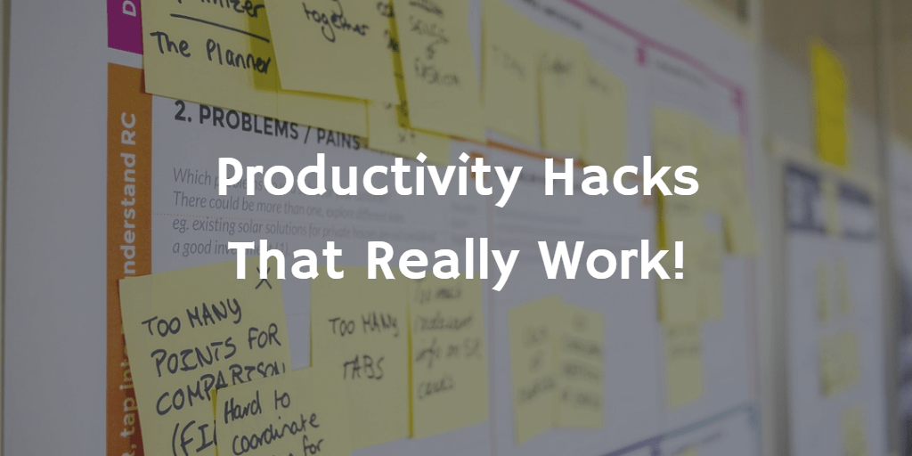 Productivity Hacks That Really Work!