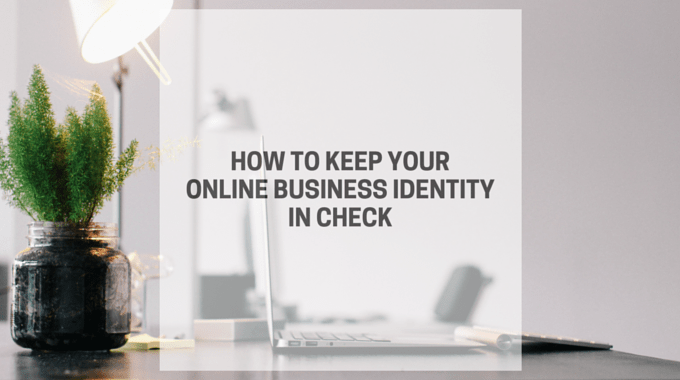 How To Keep Your Online Business Identity In Check