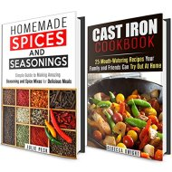 Cast Iron and Spices Cookbook Box Set: 25 Mouth-Watering Cast Iron Recipes to Try with Homemade Spices and Seasonings (Busy People Cookbooks)
