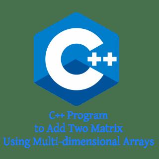 C++ Program to Add Two Matrix Using Multi-dimensional Arrays